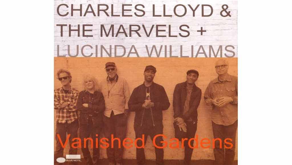 უცნობი მუსიკა - ჩარლზ ლოიდის და THE MARVELS ახალი, 2018 წლის ალბომი - VANISHED GARDENS